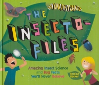 The insecto-files : amazing insect science and bug facts you'll never believe