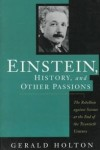 Einstein, history, and other passions : the rebellion against science at the end of the twentieth century