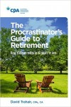 The procrastinator's guide to retirement : how you can retire in 10 years or less
